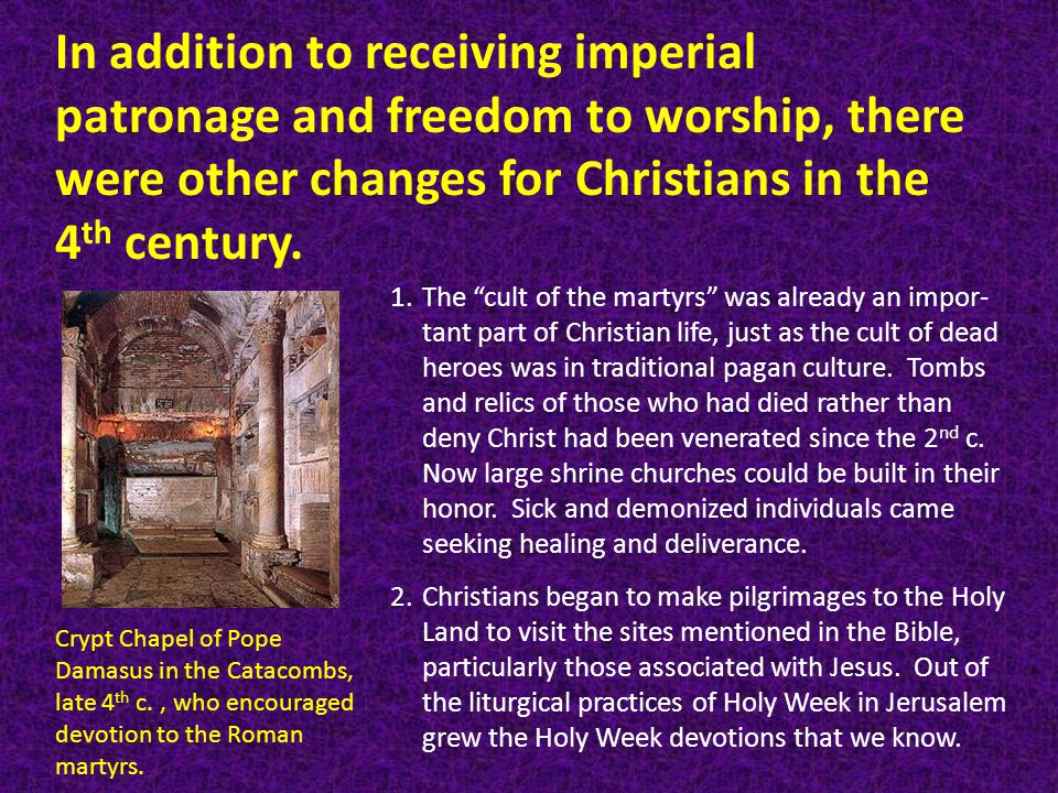 In addition to receiving imperial patronage and freedom to worship, there were other changes for Christians in the 4 th century.