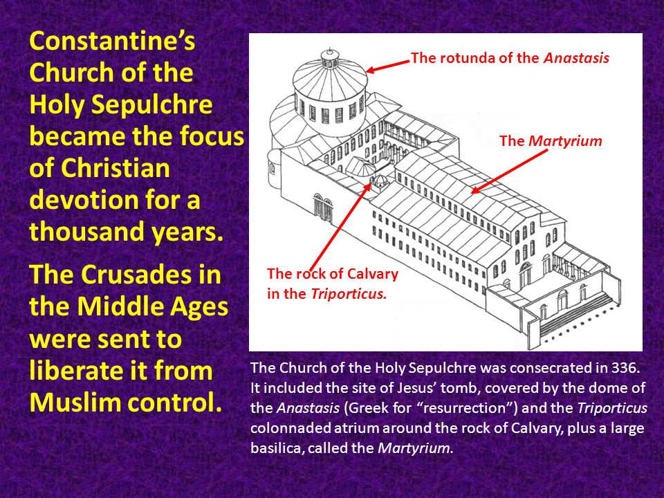 Constantine's Church of the Holy Sepulchre became the focus of Christian devotion for a thousand years.