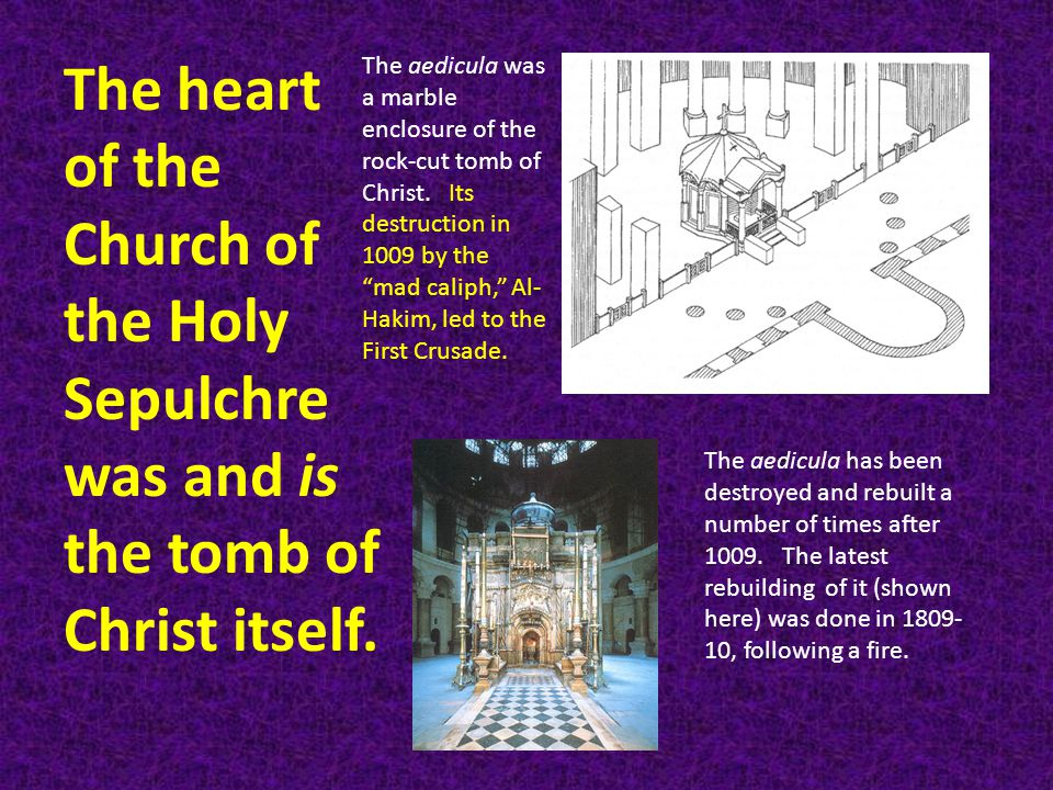 The heart of the Church of the Holy Sepulchre was and is the tomb of Christ itself.