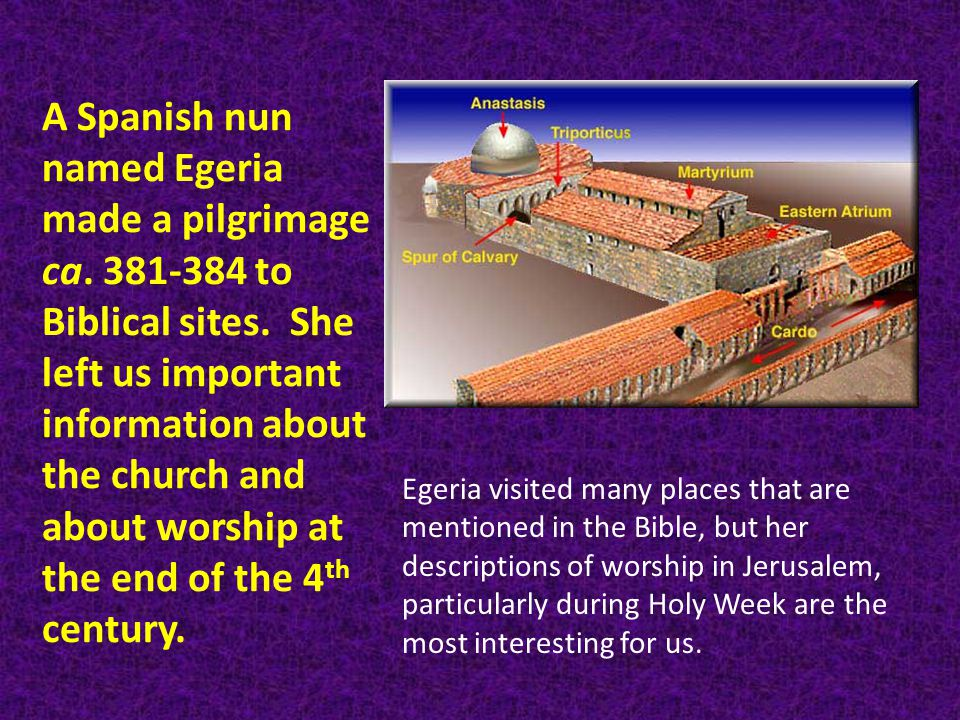 A Spanish nun named Egeria made a pilgrimage ca. 381-384 to Biblical sites.