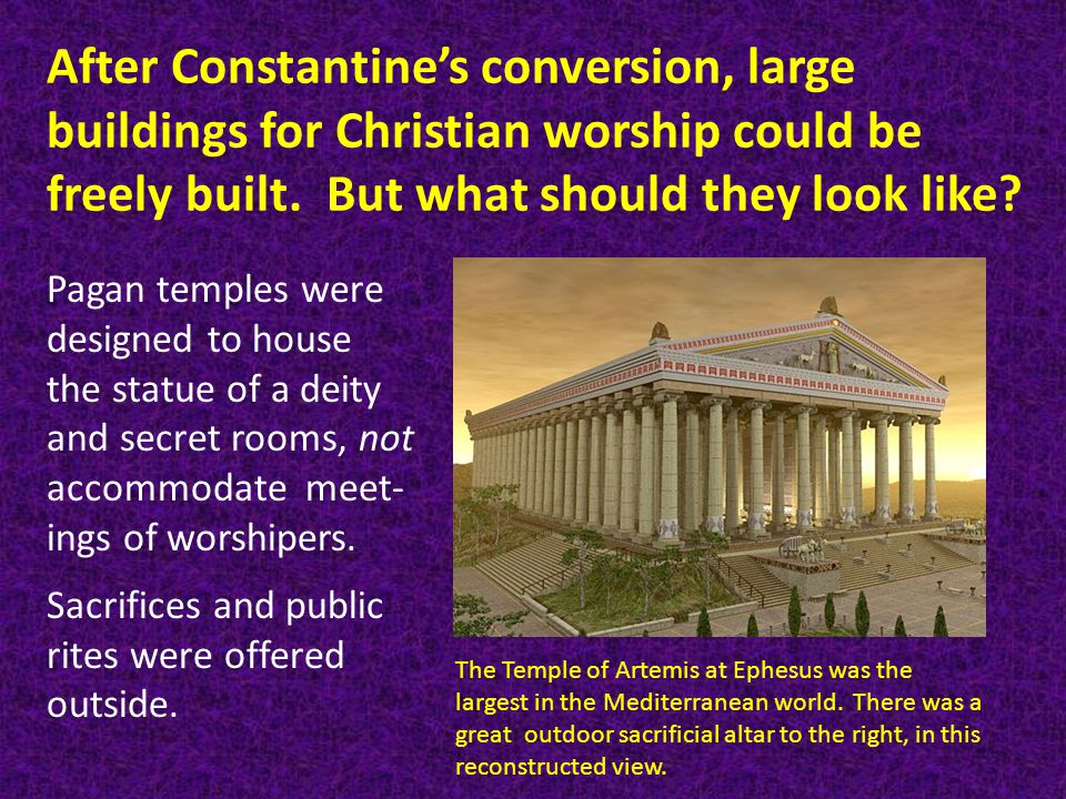 After Constantine's conversion, large buildings for Christian worship could be freely built.