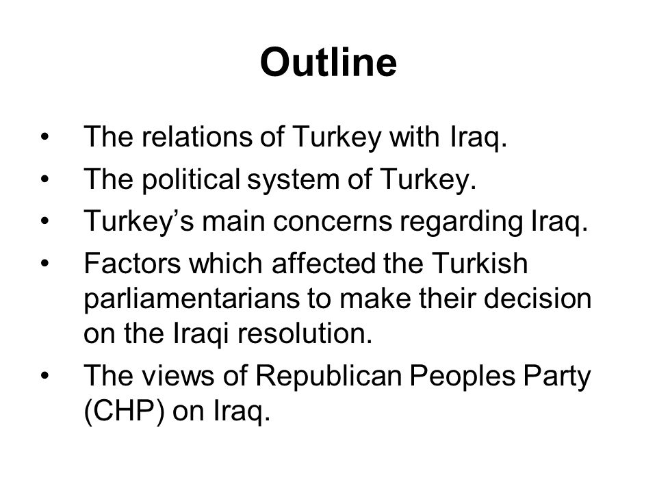 Outline The relations of Turkey with Iraq. The political system of Turkey.