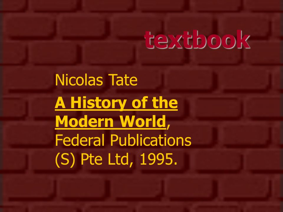 textbook Nicolas Tate A History of the Modern World, Federal Publications (S) Pte Ltd, 1995.