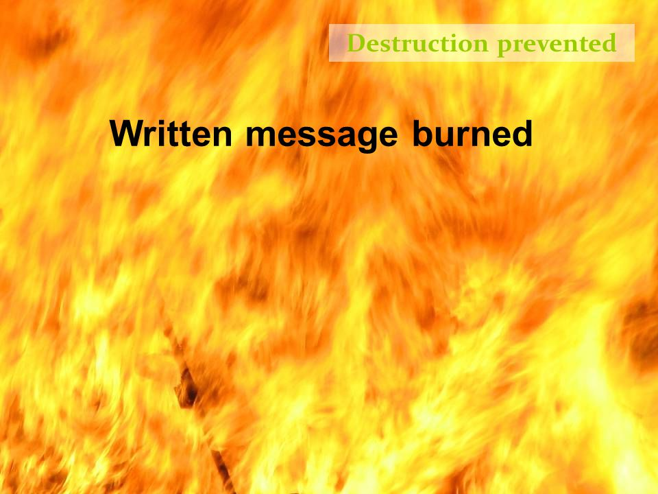 Written message burned Destruction prevented