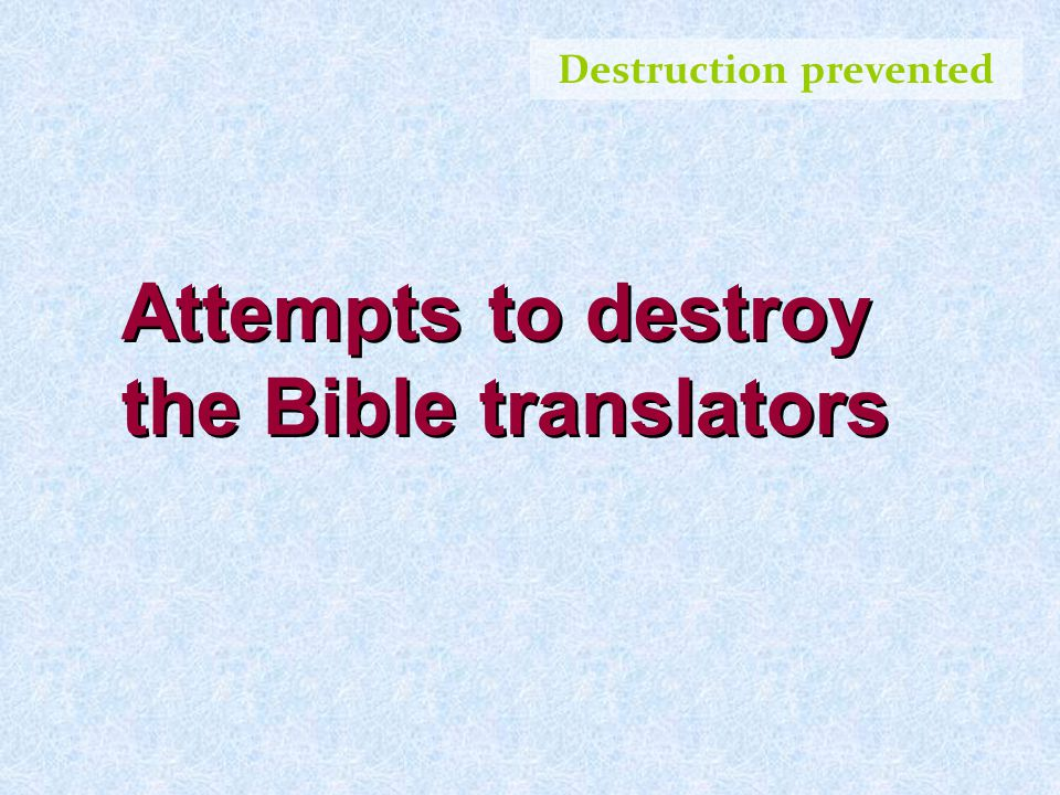 Destruction prevented Attempts to destroy the Bible translators
