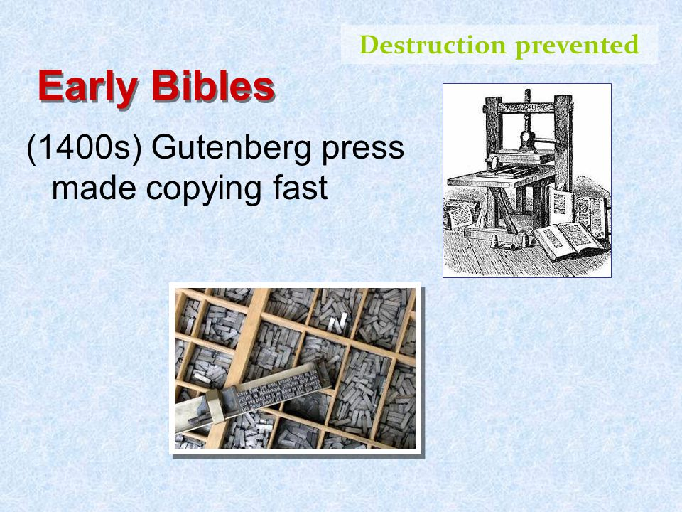 Early Bibles (1400s) Gutenberg press made copying fast Destruction prevented
