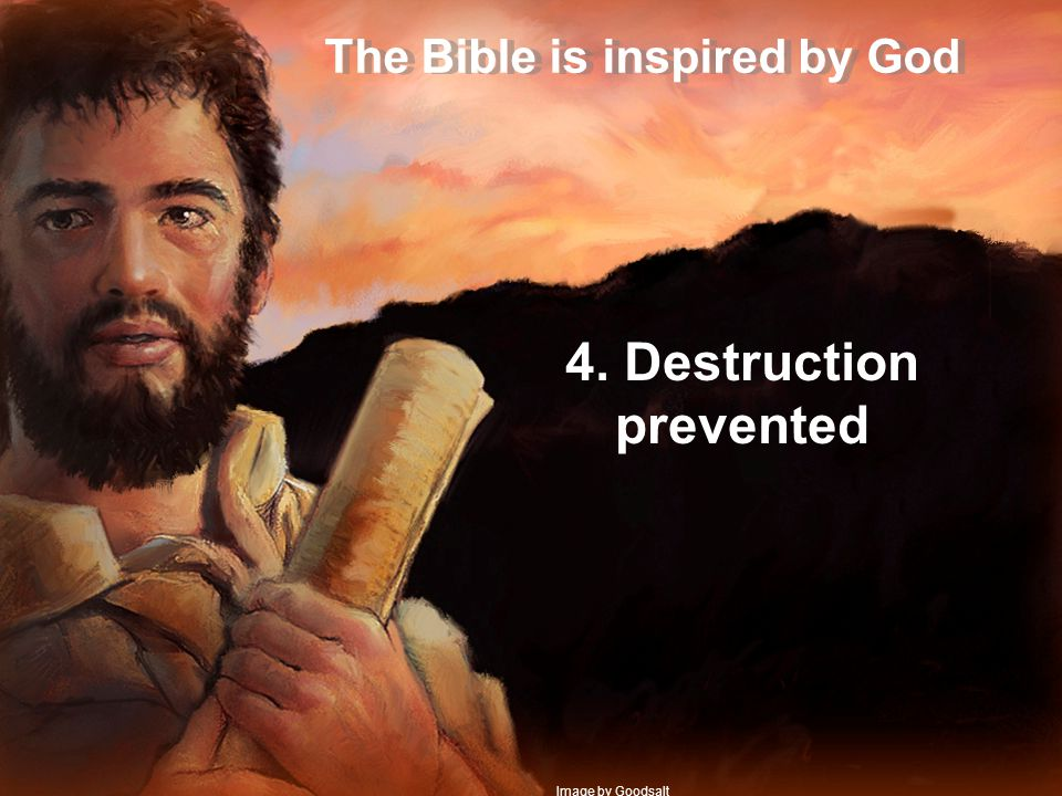 The Bible is inspired by God 4. Destruction prevented Image by Goodsalt