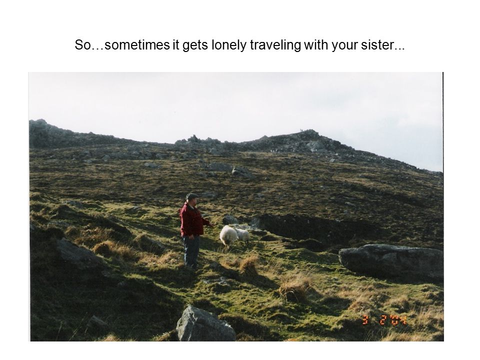 So…sometimes it gets lonely traveling with your sister...