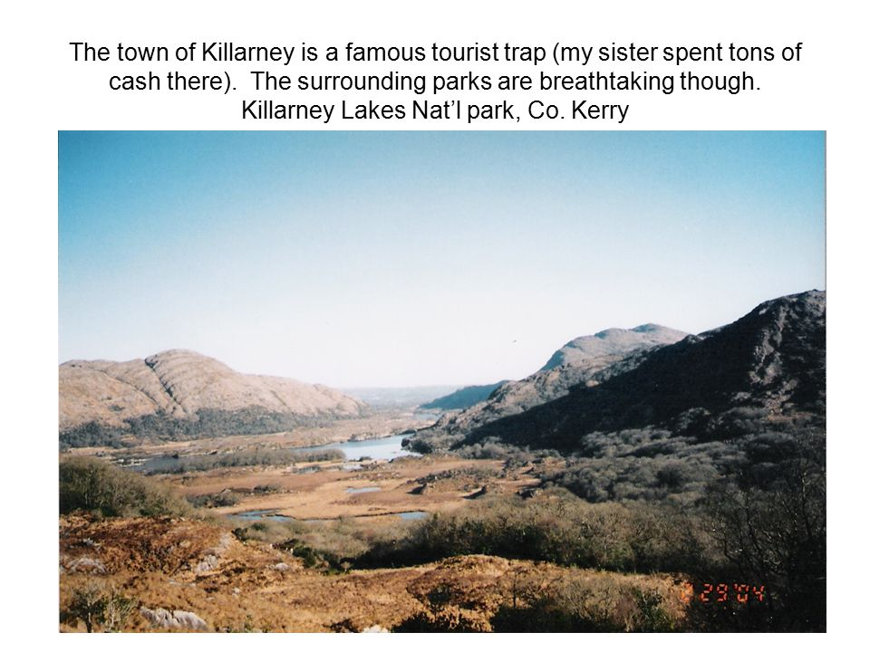 The town of Killarney is a famous tourist trap (my sister spent tons of cash there).
