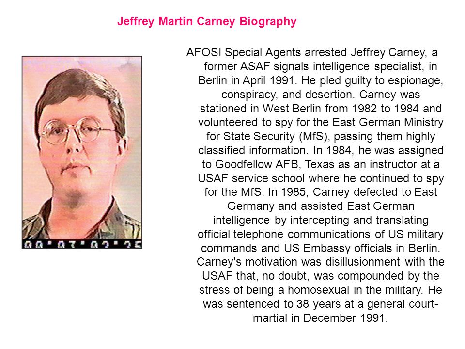 Jeffrey Martin Carney Biography AFOSI Special Agents arrested Jeffrey Carney, a former ASAF signals intelligence specialist, in Berlin in April 1991.