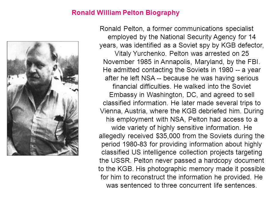 Ronald William Pelton Biography Ronald Pelton, a former communications specialist employed by the National Security Agency for 14 years, was identified as a Soviet spy by KGB defector, Vitaly Yurchenko.