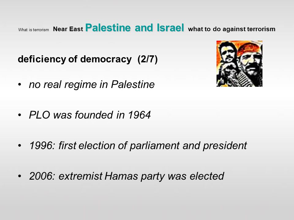 deficiency of democracy (2/7) no real regime in Palestine PLO was founded in 1964 1996: first election of parliament and president 2006: extremist Hamas party was elected
