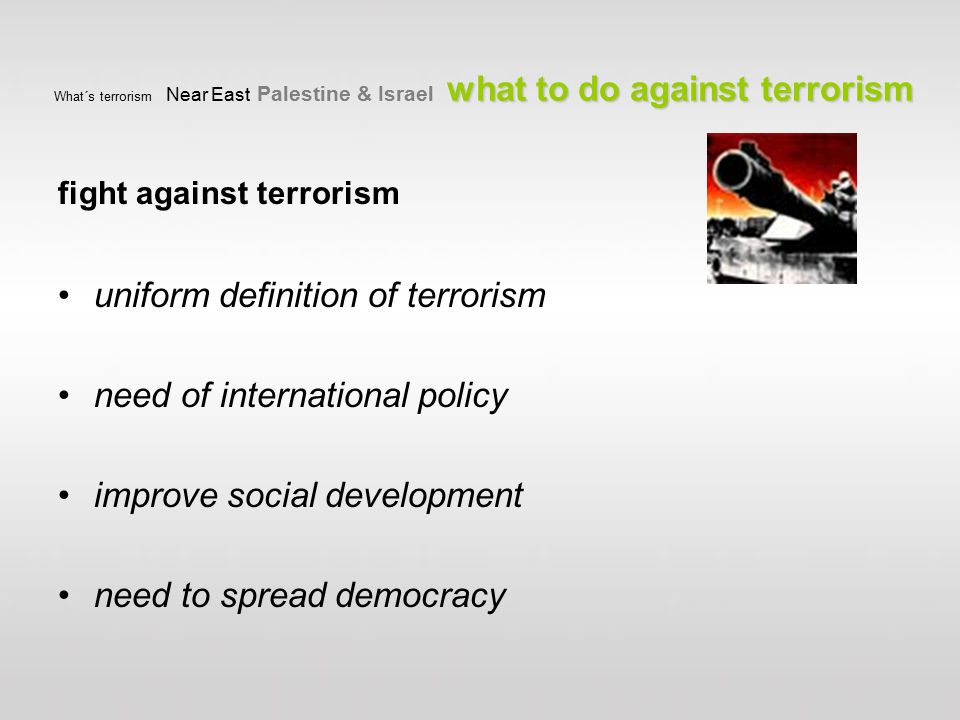 what to do against terrorism What´s terrorism Near East Palestine & Israel what to do against terrorism fight against terrorism uniform definition of