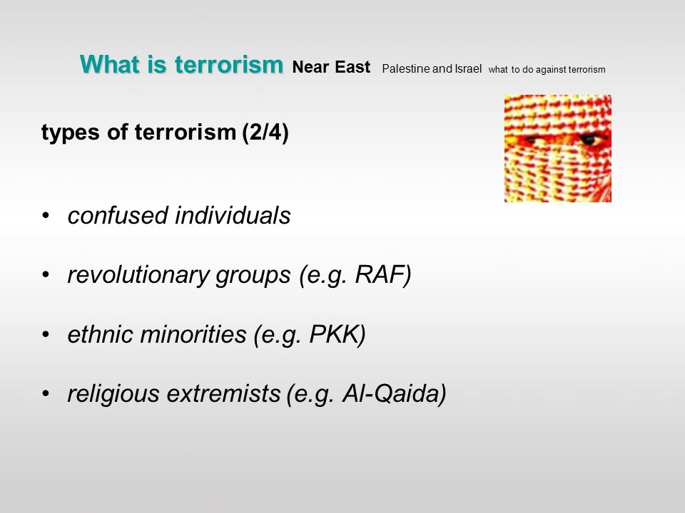 What is terrorism What is terrorism Near East Palestine and Israel what to do against terrorism types of terrorism (2/4) confused individuals revolutionary groups (e.g.