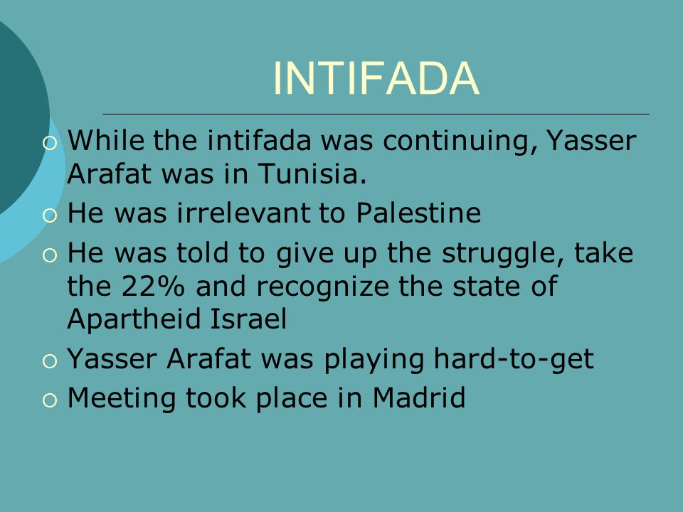 INTIFADA  While the intifada was continuing, Yasser Arafat was in Tunisia.