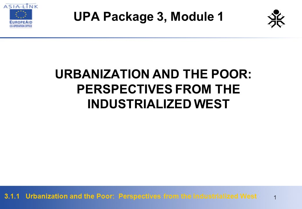 3.1.1 Urbanization and the Poor: Perspectives from the Industrialized West 1 UPA Package 3, Module 1 URBANIZATION AND THE POOR: PERSPECTIVES FROM THE