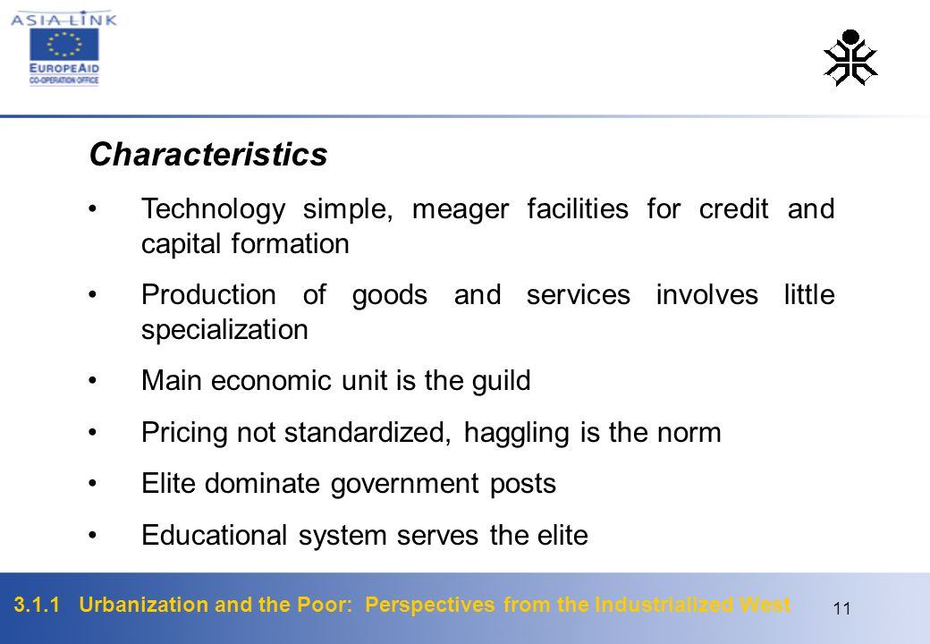 3.1.1 Urbanization and the Poor: Perspectives from the Industrialized West 11 Characteristics Technology simple, meager facilities for credit and capi