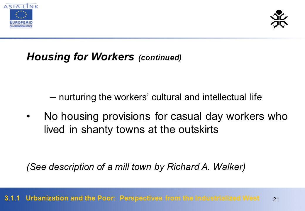 3.1.1 Urbanization and the Poor: Perspectives from the Industrialized West 21 Housing for Workers (continued) – nurturing the workers' cultural and in
