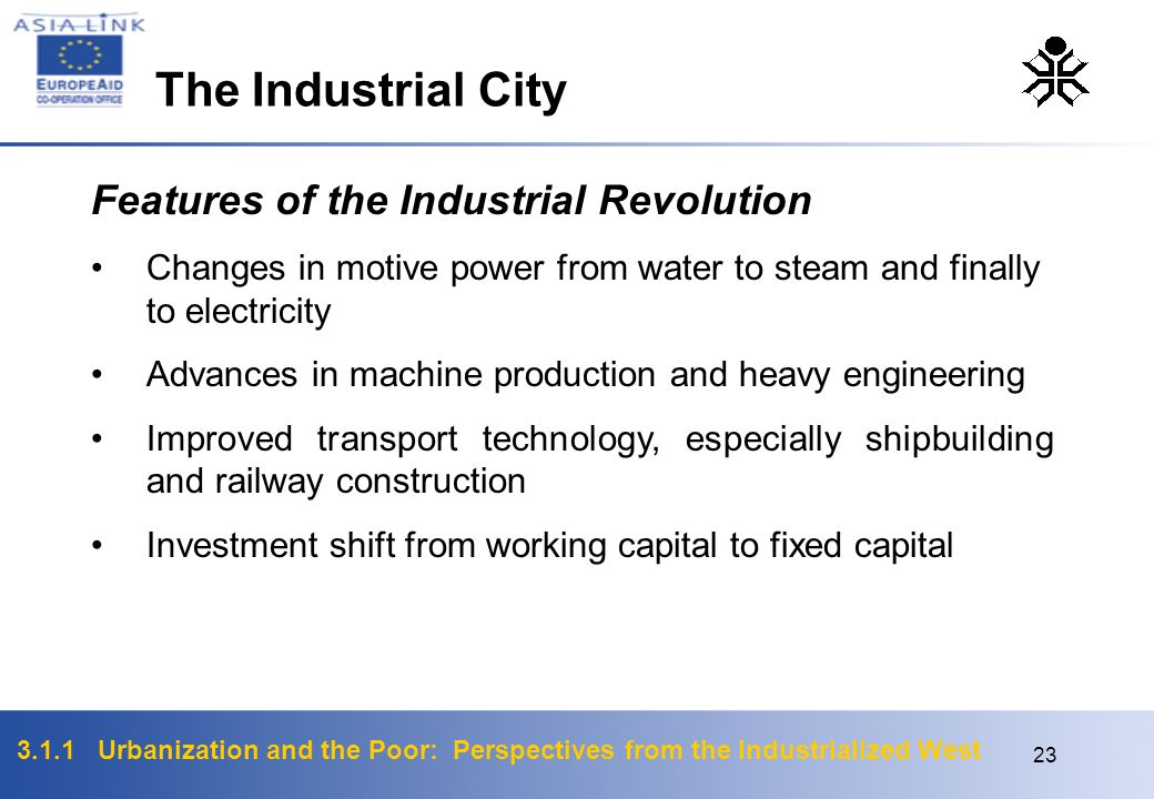 3.1.1 Urbanization and the Poor: Perspectives from the Industrialized West 23 Features of the Industrial Revolution Changes in motive power from water
