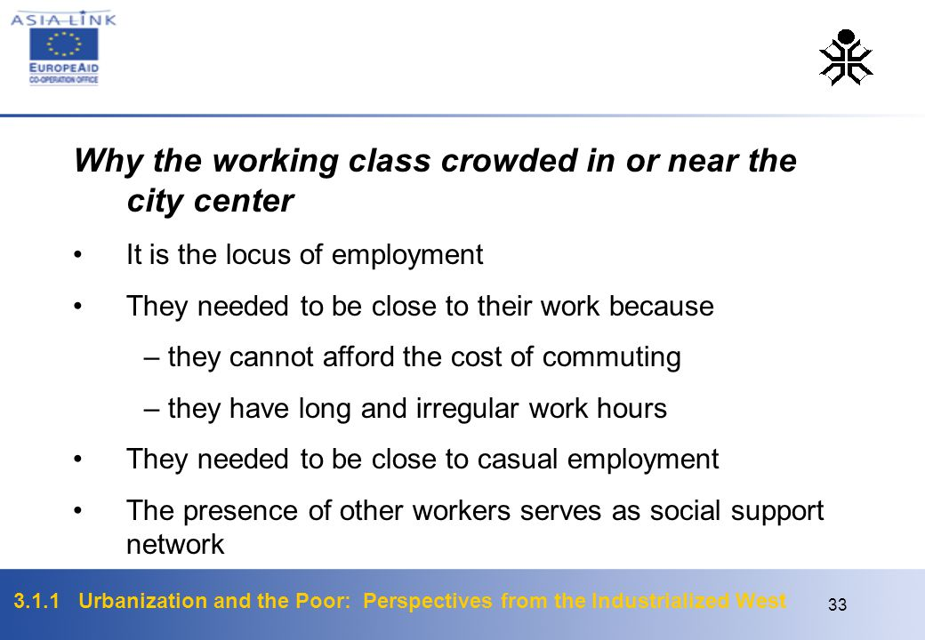3.1.1 Urbanization and the Poor: Perspectives from the Industrialized West 33 Why the working class crowded in or near the city center It is the locus