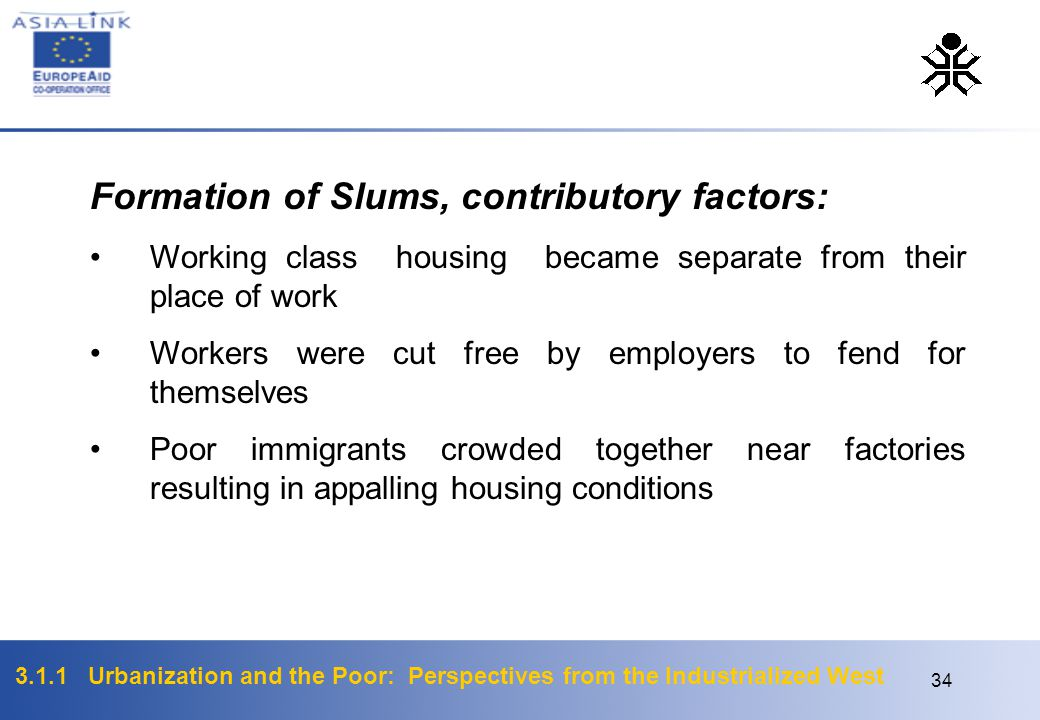 3.1.1 Urbanization and the Poor: Perspectives from the Industrialized West 34 Formation of Slums, contributory factors: Working class housing became s