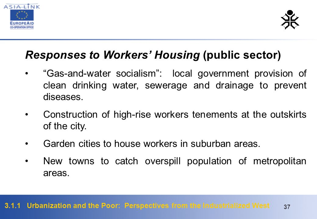 """3.1.1 Urbanization and the Poor: Perspectives from the Industrialized West 37 Responses to Workers' Housing (public sector) """"Gas-and-water socialism"""":"""