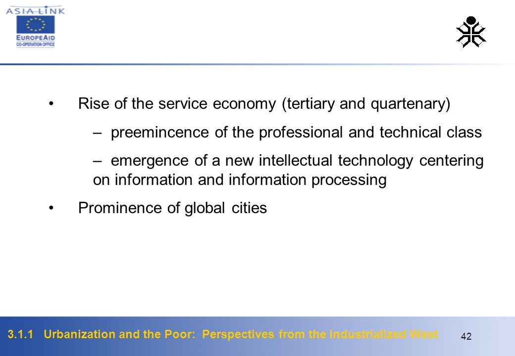 3.1.1 Urbanization and the Poor: Perspectives from the Industrialized West 42 Rise of the service economy (tertiary and quartenary) – preemincence of