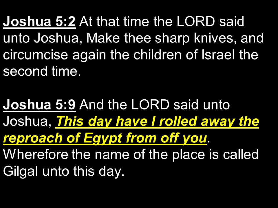 Joshua 5:2 At that time the LORD said unto Joshua, Make thee sharp knives, and circumcise again the children of Israel the second time.