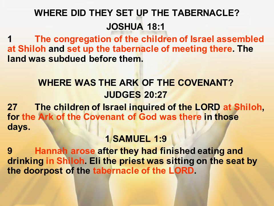 WHERE DID THEY SET UP THE TABERNACLE? JOSHUA 18:1 1The congregation of the children of Israel assembled at Shiloh and set up the tabernacle of meeting