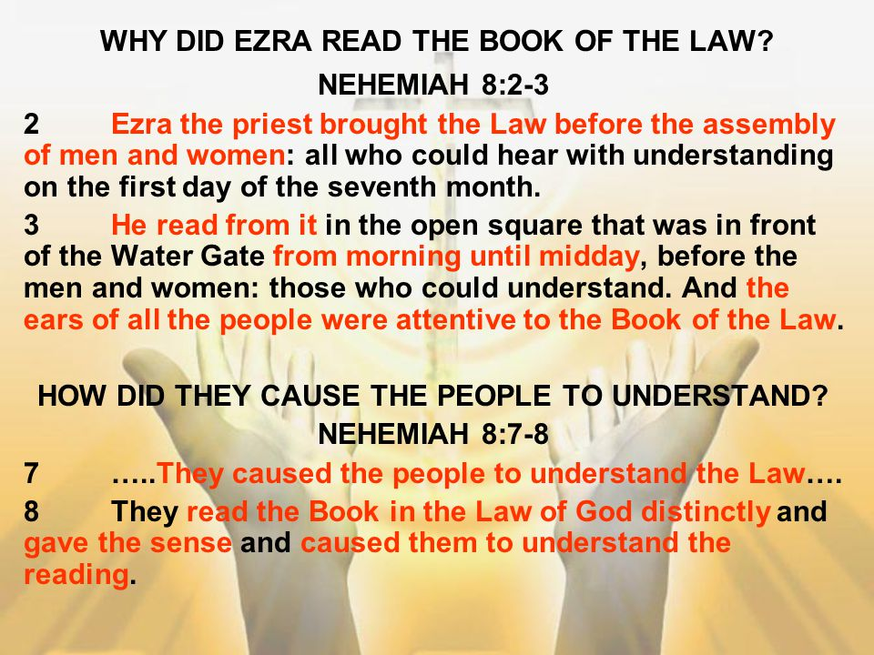 WHY DID EZRA READ THE BOOK OF THE LAW? NEHEMIAH 8:2-3 2Ezra the priest brought the Law before the assembly of men and women: all who could hear with u