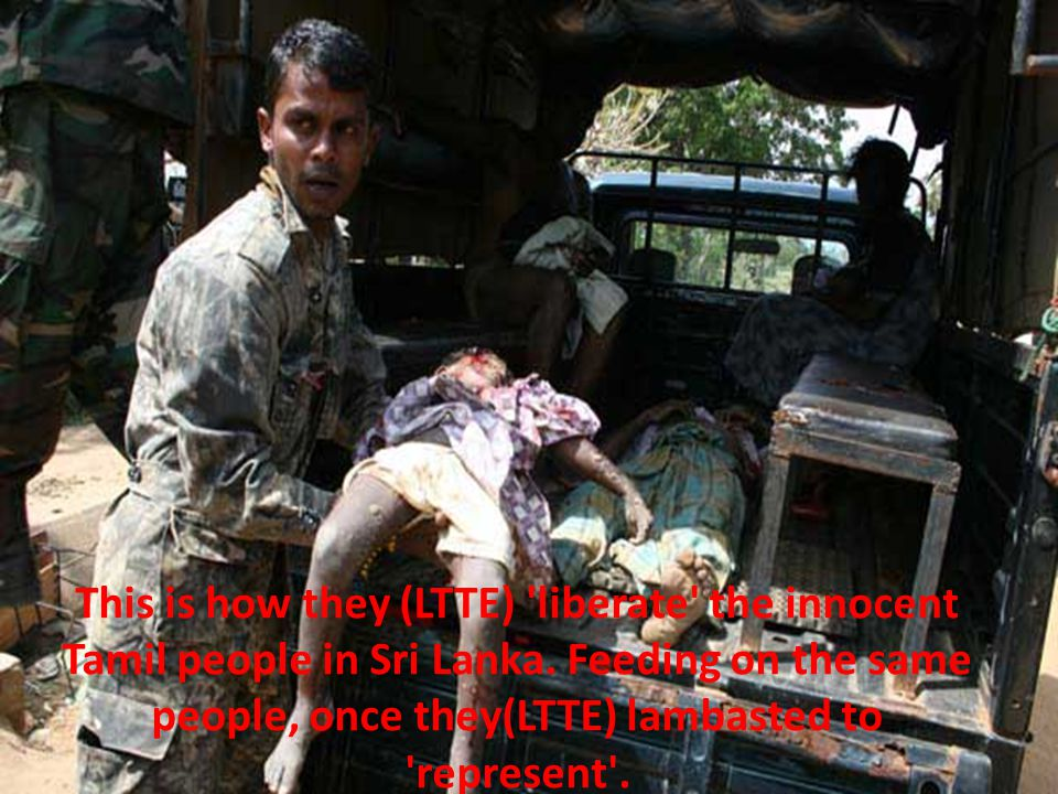 This is how they (LTTE) liberate the innocent Tamil people in Sri Lanka.