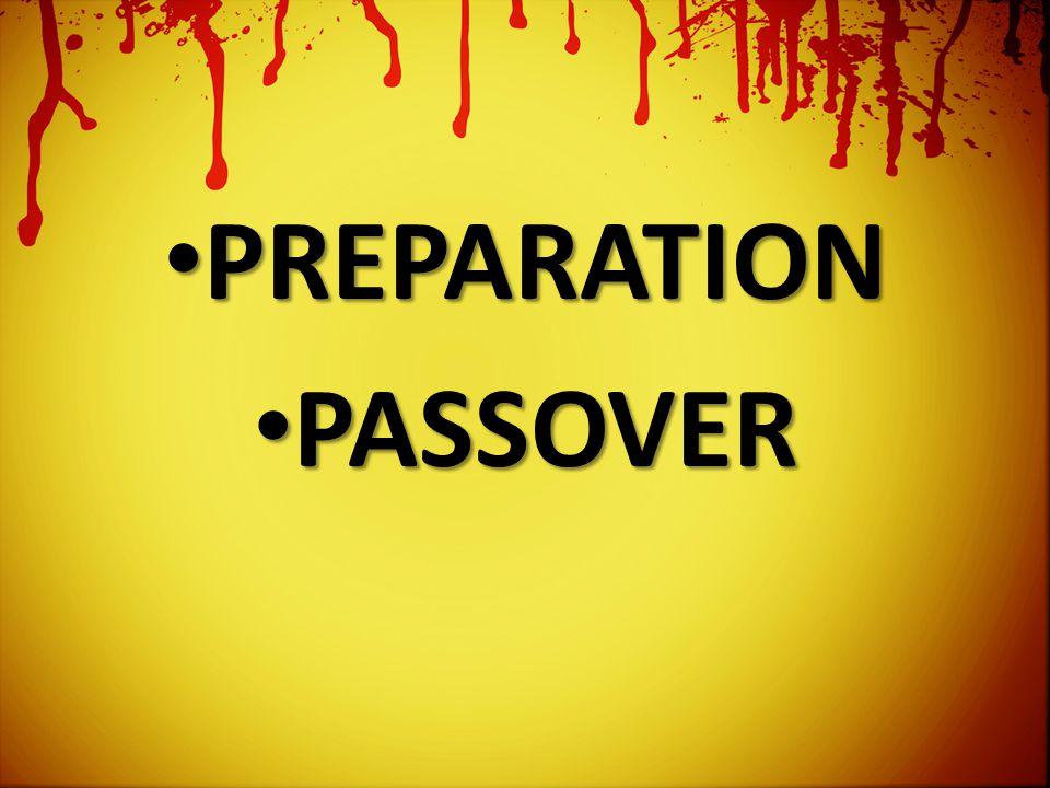 PREPARATION PREPARATION PASSOVER PASSOVER