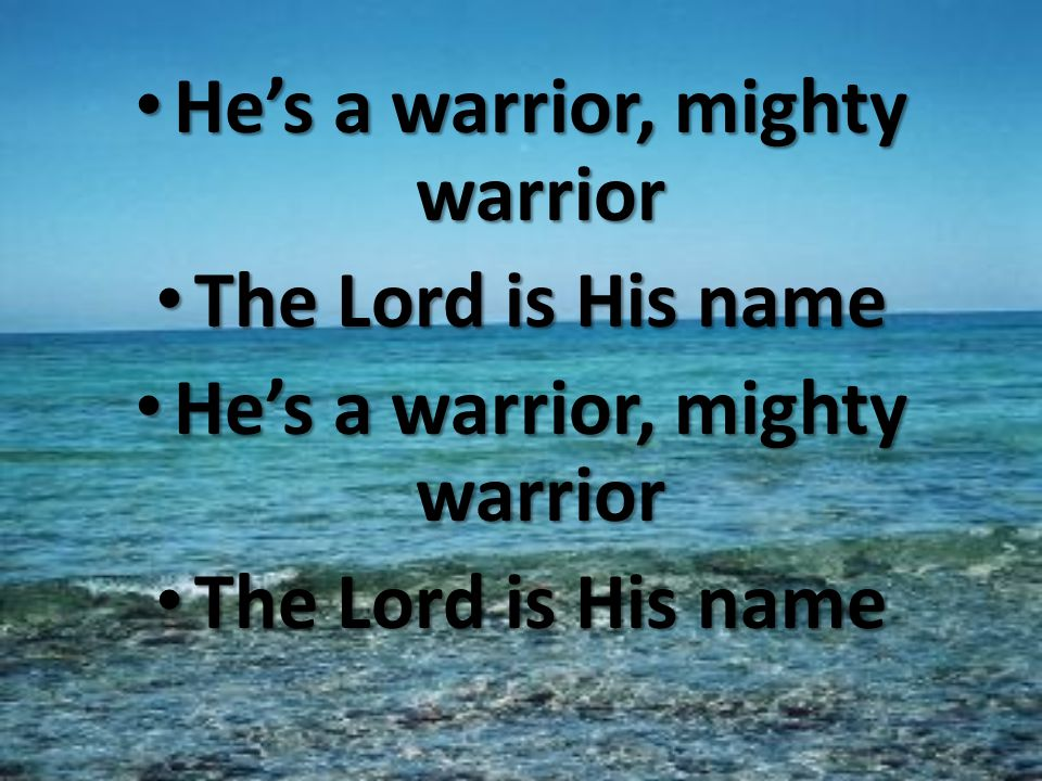 He's a warrior, mighty warrior He's a warrior, mighty warrior The Lord is His name The Lord is His name He's a warrior, mighty warrior He's a warrior, mighty warrior The Lord is His name The Lord is His name