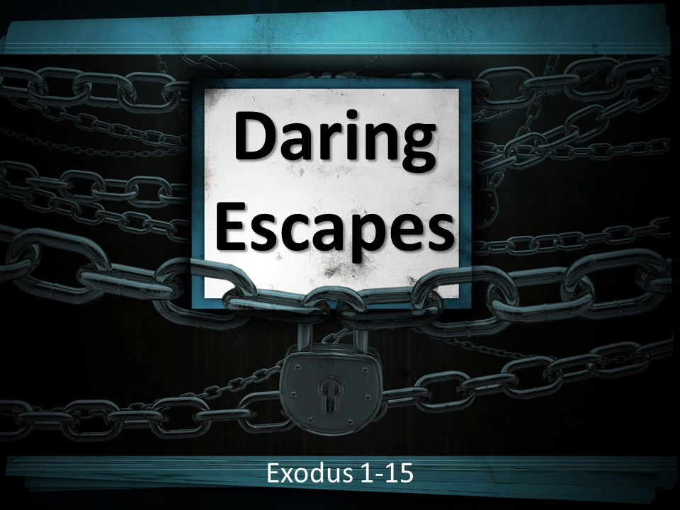 Daring Escapes Exodus 1-15