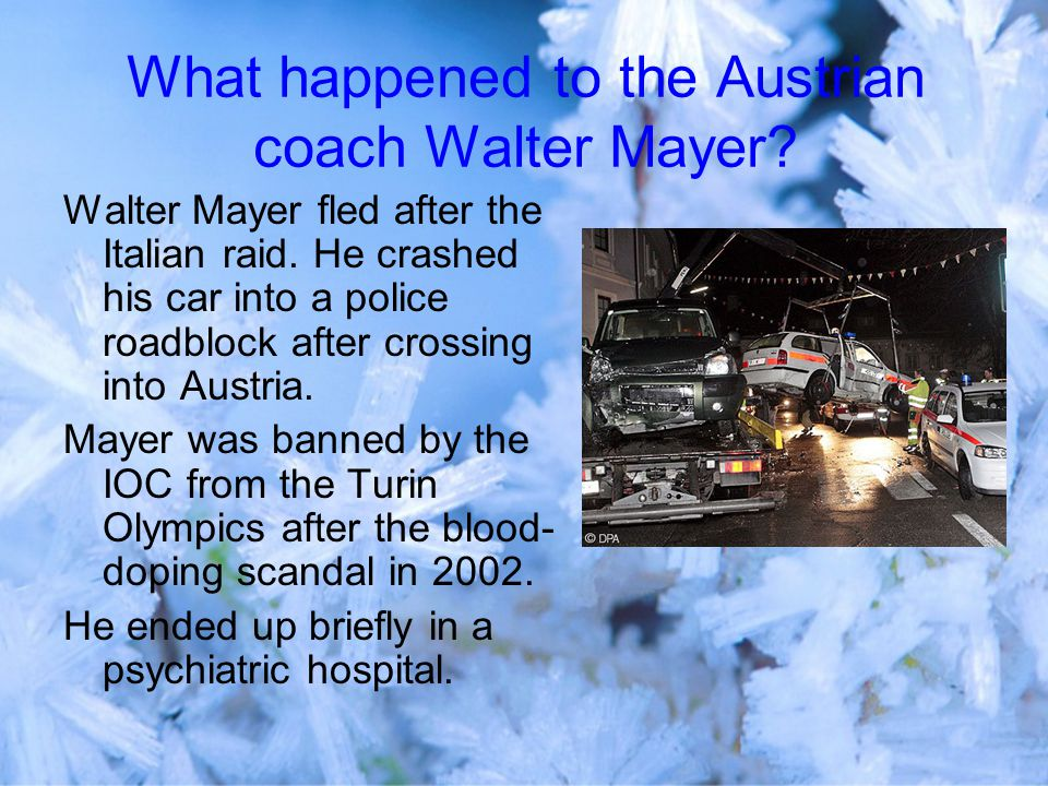 What happened to the Austrian coach Walter Mayer. Walter Mayer fled after the Italian raid.