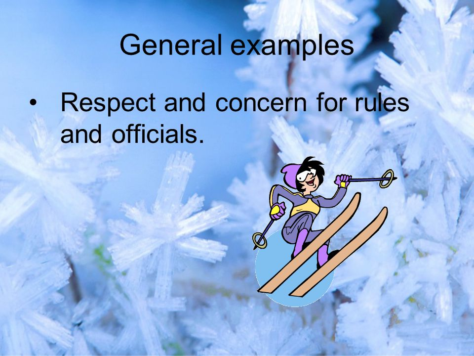 General examples Respect and concern for rules and officials.