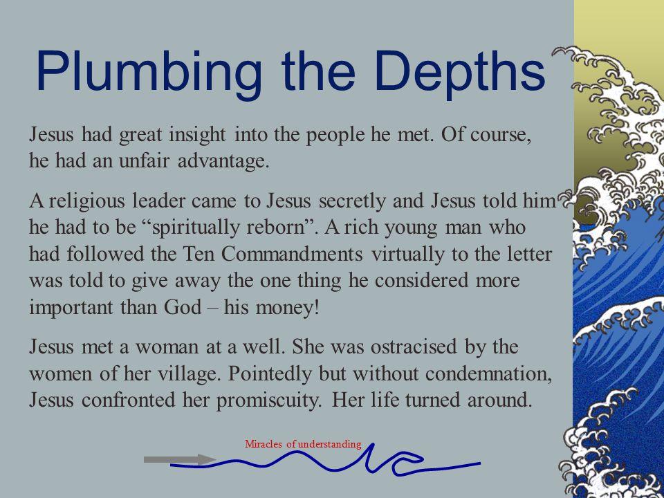 Plumbing the Depths Jesus had great insight into the people he met.