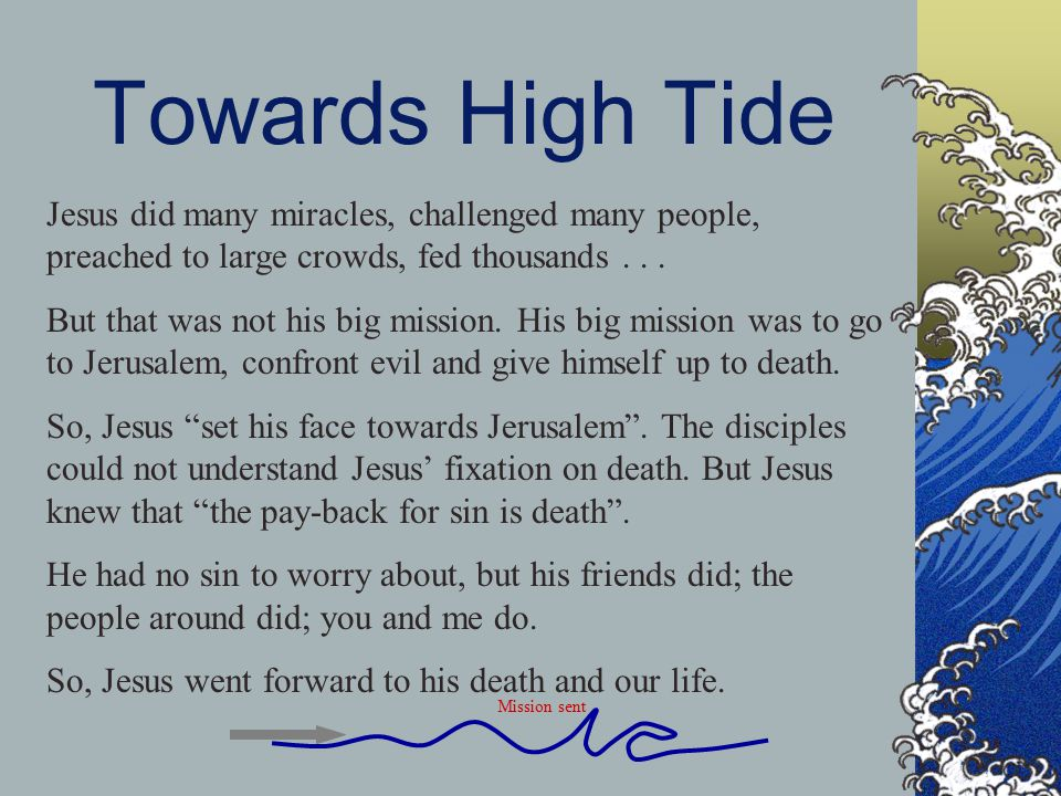 Towards High Tide Jesus did many miracles, challenged many people, preached to large crowds, fed thousands...