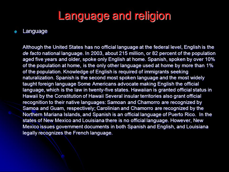 Language and religion Language Although the United States has no official language at the federal level, English is the de facto national language.