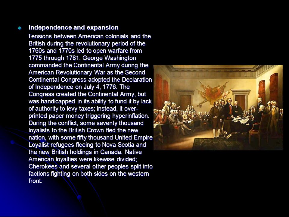 Independence and expansion Tensions between American colonials and the British during the revolutionary period of the 1760s and 1770s led to open warfare from 1775 through 1781.