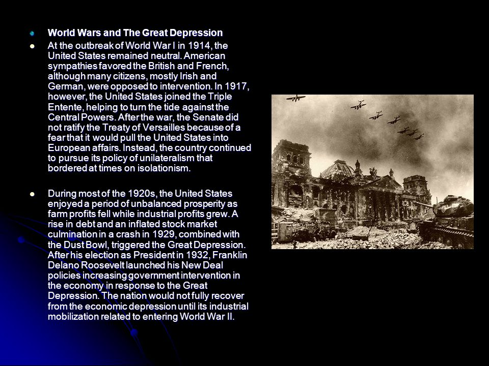 World Wars and The Great Depression At the outbreak of World War I in 1914, the United States remained neutral.