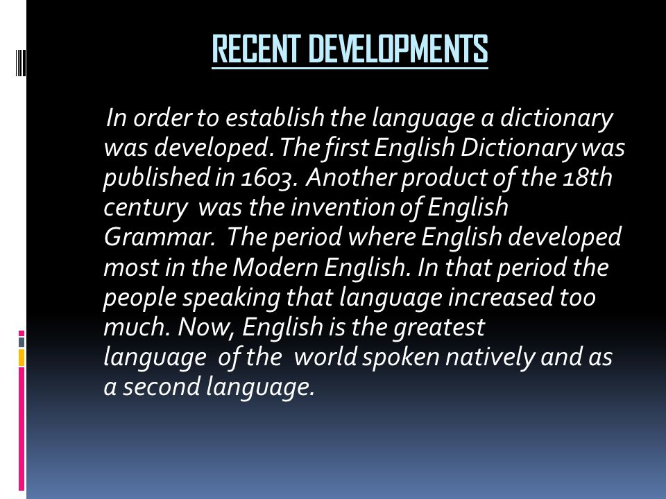 RECENT DEVELOPMENTS In order to establish the language a dictionary was developed. The first English Dictionary was published in 1603. Another product