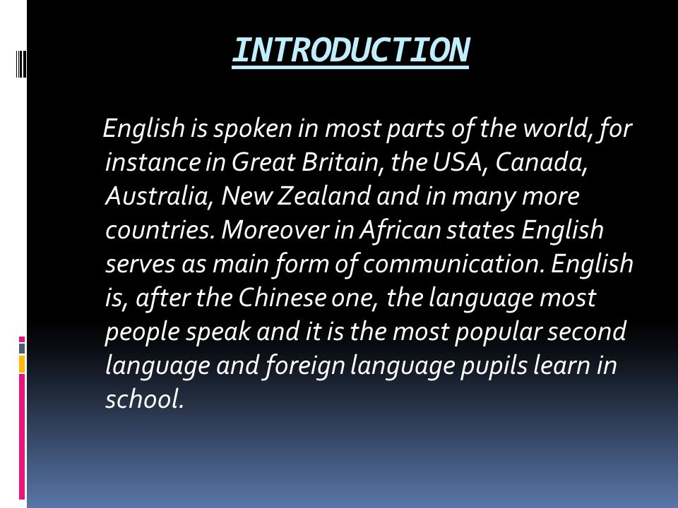 INTRODUCTION English is spoken in most parts of the world, for instance in Great Britain, the USA, Canada, Australia, New Zealand and in many more cou