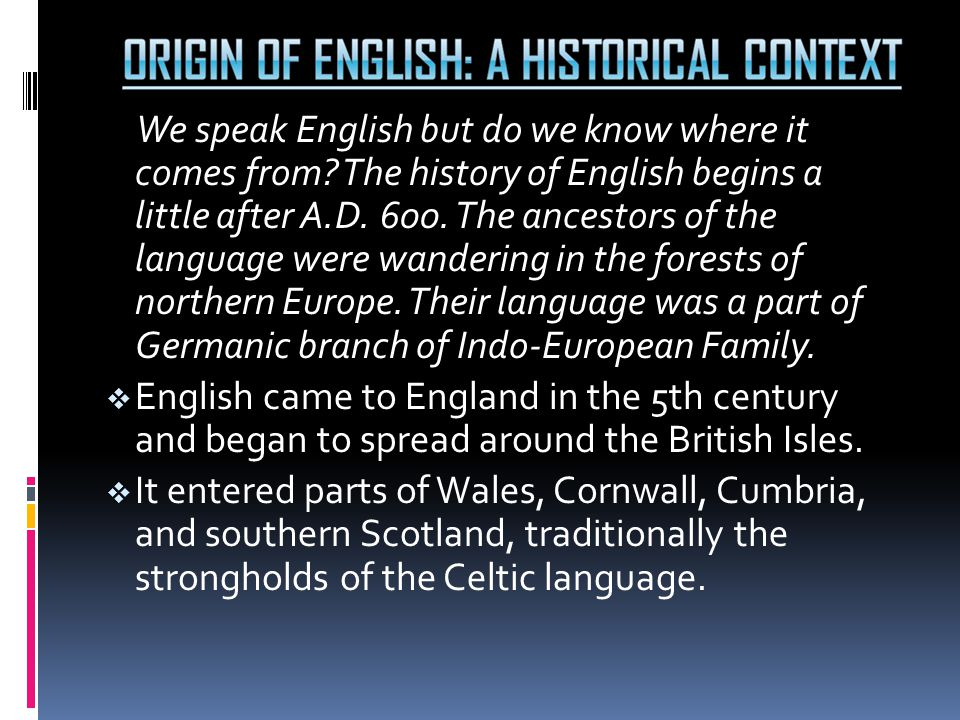 We speak English but do we know where it comes from? The history of English begins a little after A.D. 600. The ancestors of the language were wanderi