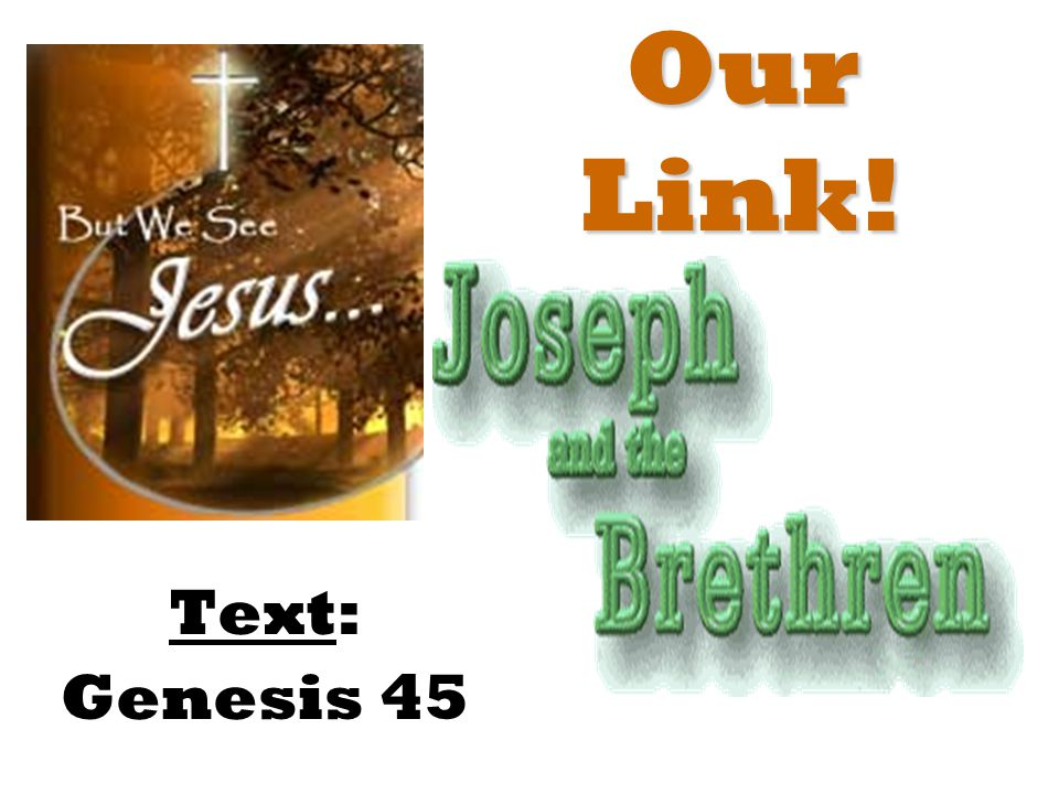 Our Link! Text: Genesis 45