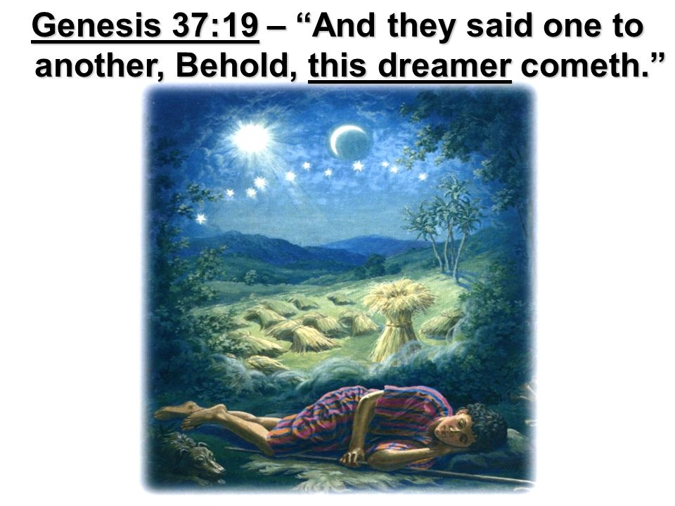 Genesis 37:11 - And his brethren envied him; but his father observed the saying.