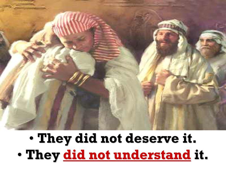 They did not deserve it.They did not deserve it.