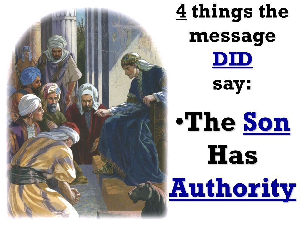 DID 4 things the message DID say: The SonThe Son Has Authority