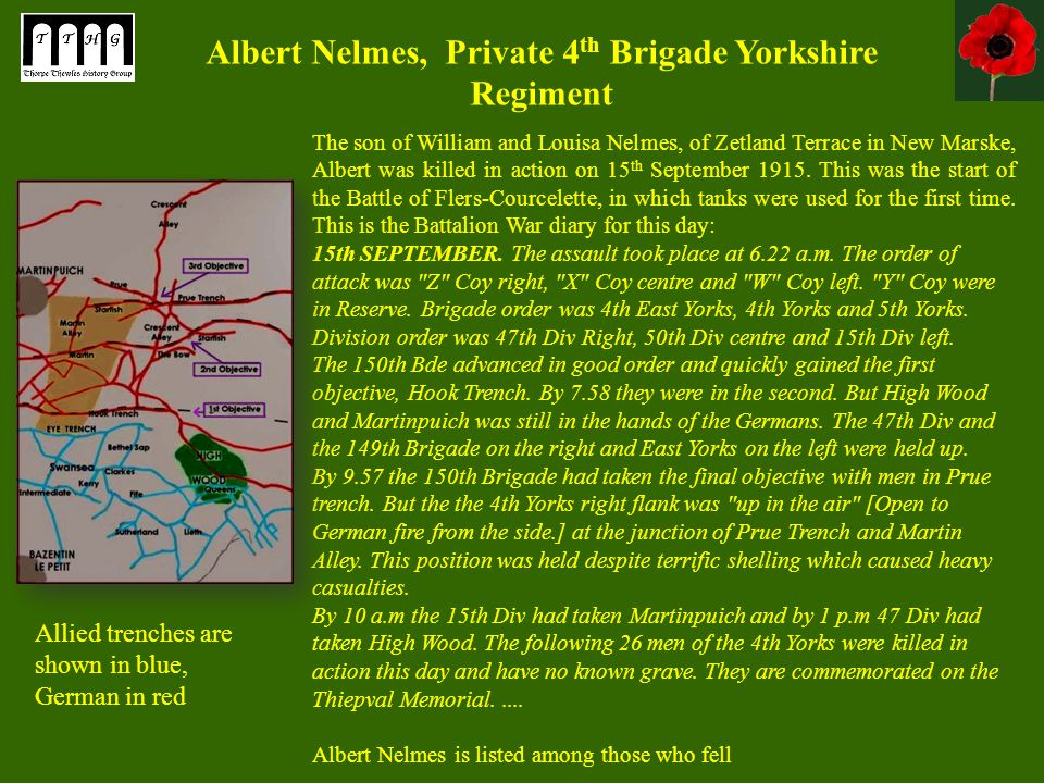 Albert Nelmes, Private 4 th Brigade Yorkshire Regiment The son of William and Louisa Nelmes, of Zetland Terrace in New Marske, Albert was killed in action on 15 th September 1915.