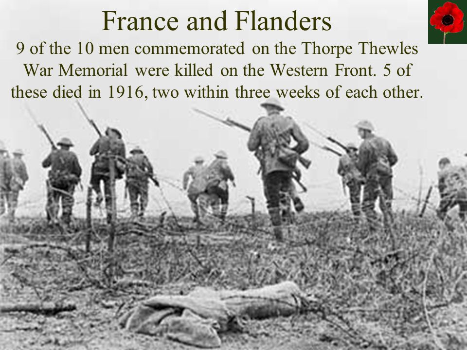 France and Flanders 9 of the 10 men commemorated on the Thorpe Thewles War Memorial were killed on the Western Front.
